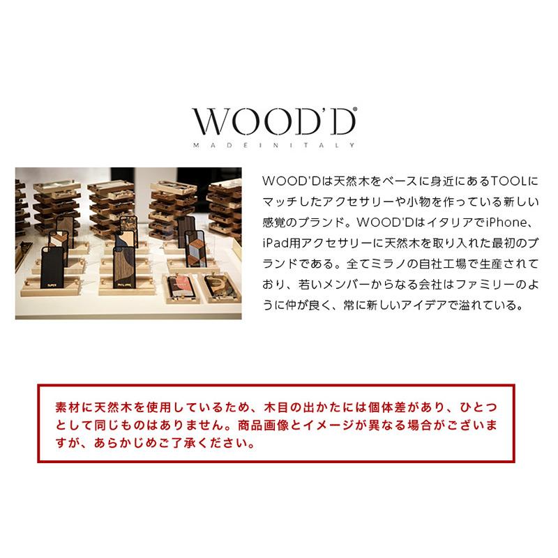 WOOD'Dは天然木をベースに身近にあるTOOLにマッチしたアクセサリーや小物を作っている新しい感覚のブランド。WOOD'DはイタリアでiPhone、iPad用アクセサリーに天然木を取り入れた最初のブランドである。全てミラノの自社工場で生産されており、若いメンバーからなる会社はファミリーのように仲が良く、常に新しいアイデアで溢れている。デザインは平面体が多いに用いられ、組木やレーザー彫刻、独創的なプリントにより表現している。これまでにiPhone、iPadカバー、iPhoneスピーカー、スタンド、ラックなどを販売している。中でもiPhoneカバーは代表的なアイテムであり、そのiPhoneカバーを納めるケースはディスプレイ用スタンド、動画視聴スタンドとして利用することができるなど画期的なものである。WOOD'Dの商品は、colletteやTHE CONRAN SHOPをはじめとする世界各国の感度の良いセレクトショップやライフスタイルショップで展開されている。